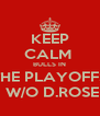 KEEP CALM  BULLS IN THE PLAYOFFS  W/O D.ROSE - Personalised Poster A4 size
