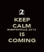 KEEP CALM BUMPERVILLE 2012 IS COMING - Personalised Poster A4 size