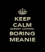 KEEP CALM BUNNY LOVING BORING MEANIE - Personalised Poster A4 size