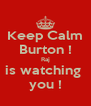 Keep Calm Burton ! Raj is watching  you ! - Personalised Poster A4 size