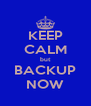 KEEP CALM but BACKUP NOW - Personalised Poster A4 size