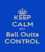 KEEP CALM BUT Ball Outta CONTROL - Personalised Poster A4 size