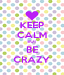 KEEP CALM BUT BE CRAZY - Personalised Poster A4 size