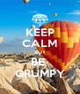 KEEP CALM BUT BE  GRUMPY - Personalised Poster A4 size