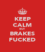 KEEP CALM BUT BRAKES FUCKED - Personalised Poster A4 size