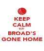 KEEP CALM BUT BROAD'S GONE HOME - Personalised Poster A4 size