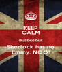 KEEP CALM But-but-but Sherlock has no Emmy. NOO! - Personalised Poster A4 size