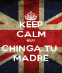 KEEP CALM BUT CHINGA TU  MADRE - Personalised Poster A4 size
