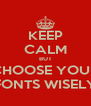 KEEP CALM BUT CHOOSE YOUR FONTS WISELY - Personalised Poster A4 size