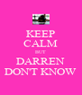 KEEP CALM BUT DARREN DON'T KNOW - Personalised Poster A4 size