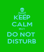 KEEP CALM BUT DO NOT  DISTURB - Personalised Poster A4 size