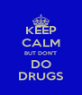 KEEP CALM BUT DON'T DO DRUGS - Personalised Poster A4 size