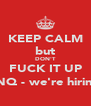 KEEP CALM but DON'T FUCK IT UP (INQ - we're hiring) - Personalised Poster A4 size