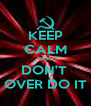 KEEP CALM BUT DON'T  OVER DO IT - Personalised Poster A4 size