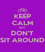 KEEP CALM BUT DON'T SIT AROUND - Personalised Poster A4 size