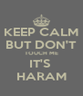 KEEP CALM BUT DON'T TOUCH ME IT'S  HARAM - Personalised Poster A4 size