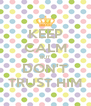 KEEP CALM BUT DON'T TRUST HIM - Personalised Poster A4 size