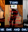 Keep Calm but dont forget To Love Tomi - Personalised Poster A4 size
