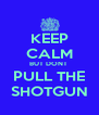 KEEP CALM BUT DONT  PULL THE SHOTGUN - Personalised Poster A4 size