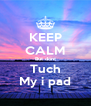 KEEP CALM But dont Tuch My i pad - Personalised Poster A4 size