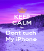 KEEP CALM But Dont tuch  My iPhone  - Personalised Poster A4 size