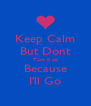 Keep Calm But Dont Turn it up Because I'll Go - Personalised Poster A4 size