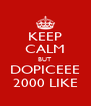 KEEP CALM BUT DOPICEEE 2000 LIKE - Personalised Poster A4 size