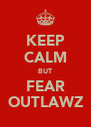 KEEP CALM BUT FEAR OUTLAWZ - Personalised Poster A4 size