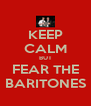 KEEP CALM BUT FEAR THE BARITONES - Personalised Poster A4 size