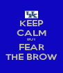 KEEP CALM BUT FEAR THE BROW - Personalised Poster A4 size