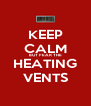 KEEP CALM BUT FEAR THE HEATING VENTS - Personalised Poster A4 size