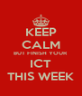 KEEP CALM BUT FINISH YOUR ICT THIS WEEK - Personalised Poster A4 size