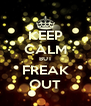 KEEP CALM BUT FREAK OUT - Personalised Poster A4 size