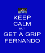 KEEP CALM BUT GET A GRIP FERNANDO - Personalised Poster A4 size