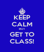 KEEP CALM BUT GET TO CLASS! - Personalised Poster A4 size