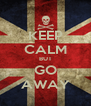 KEEP CALM BUT GO AWAY - Personalised Poster A4 size