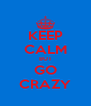 KEEP CALM BUT GO CRAZY - Personalised Poster A4 size