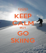 KEEP CALM BUT GO SKIING - Personalised Poster A4 size