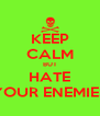 KEEP CALM BUT HATE YOUR ENEMIES - Personalised Poster A4 size