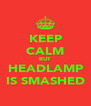 KEEP CALM BUT HEADLAMP IS SMASHED - Personalised Poster A4 size