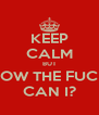 KEEP CALM BUT HOW THE FUCK CAN I? - Personalised Poster A4 size