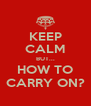 KEEP CALM BUT... HOW TO CARRY ON? - Personalised Poster A4 size