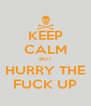 KEEP CALM BUT HURRY THE FUCK UP - Personalised Poster A4 size