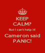 KEEP CALM? But I can't help it! Cameron said PANIC! - Personalised Poster A4 size