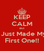 KEEP CALM But I Just Made My First One!! - Personalised Poster A4 size