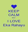 KEEP CALM BUT I LOVE Eka Rahayu - Personalised Poster A4 size