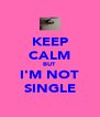 KEEP CALM BUT I'M NOT SINGLE - Personalised Poster A4 size