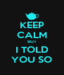 KEEP CALM BUT I TOLD YOU SO - Personalised Poster A4 size