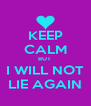 KEEP CALM BUT  I WILL NOT LIE AGAIN - Personalised Poster A4 size