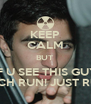 KEEP CALM BUT IF U SEE THIS GUY BITCH RUN! JUST RUN! - Personalised Poster A4 size